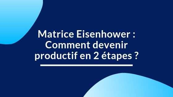 Matrice Eisenhower : Comment devenir productif en 2 étapes ?