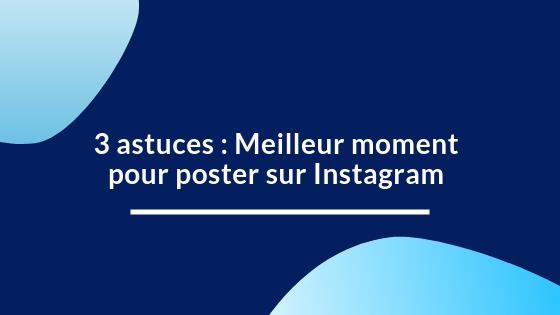 3 astuces : Meilleur moment pour poster sur Instagram