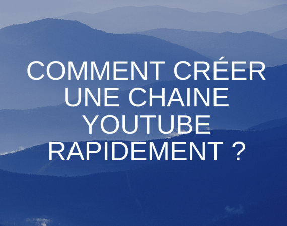 Comment créer une chaine YouTube rapidement ?