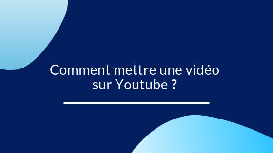 Comment mettre une vidéo sur Youtube ?
