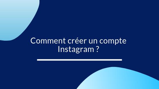 Comment créer un compte Instagram ?