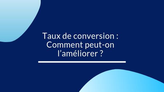 Taux de conversion : Comment peut-on l'améliorer ?