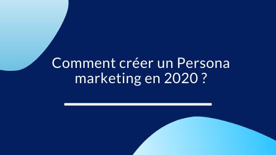 Comment créer un Persona marketing en 2021 ?