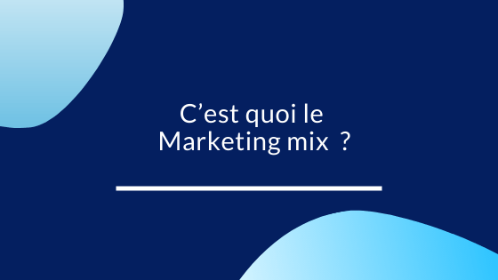 C'est quoi le Marketing mix  ?