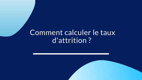 Comment calculer le taux d'attrition ?