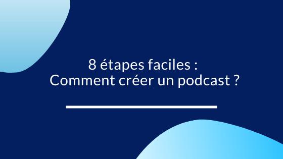 8 étapes faciles: Comment créer un podcast ?