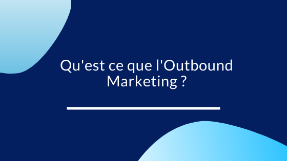 2 Techniques Outbound Marketing lesquels  ?