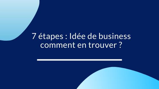 7 étapes: Idée de business comment en trouver ?