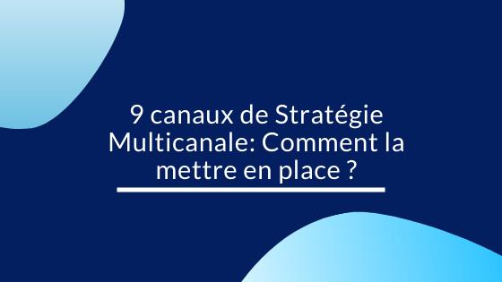 9 canaux pour une Stratégie Multicanale: Comment la mettre en place ?