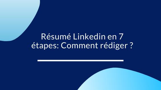 Résumé Linkedin en 7 étapes: Comment rédiger ?