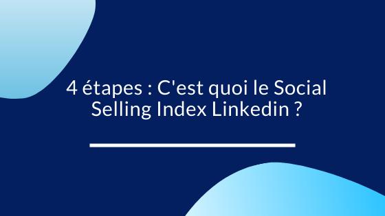 4 étapes : C'est quoi le Social Selling Index Linkedin ?