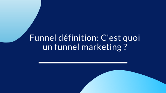 Funnel définition: C'est quoi un funnel marketing ?