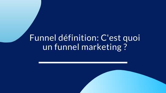 Funnel définition : C'est quoi un funnel marketing ?