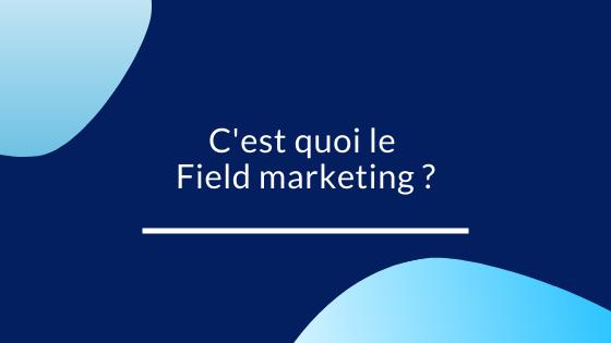 C'est quoi le Field marketing ?