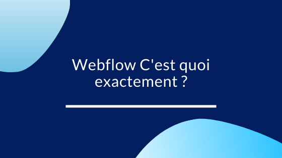 Webflow C'est quoi exactement ?