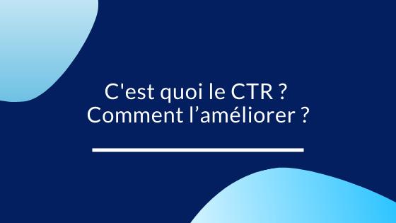 C'est quoi le CTR ? Comment l'améliorer ?