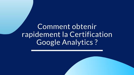 Comment obtenir rapidement certification google analytics ?