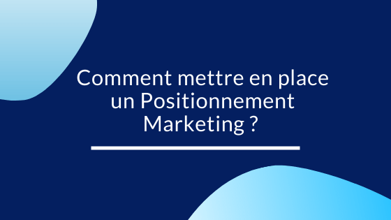 Comment mettre en place un Positionnement Marketing ?
