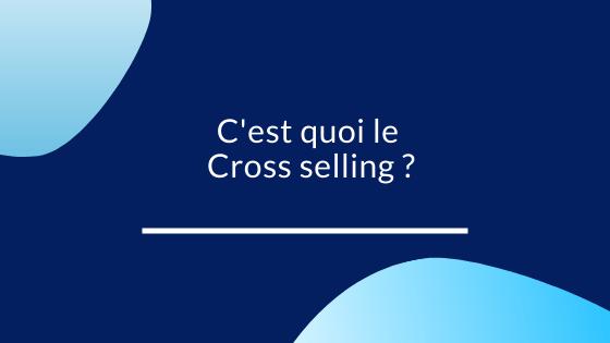 C'est quoi le Cross selling ?