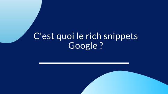 C'est quoi le rich snippets Google ?