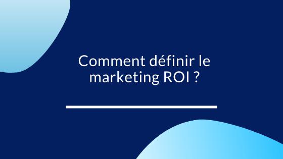 Comment définir le marketing ROI ?