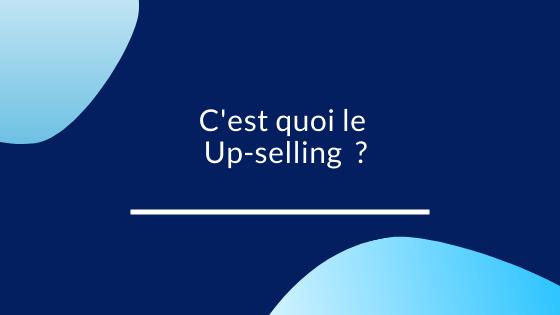 C'est quoi le Up-selling ?