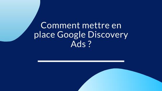 7 étapes Google discovery ads paramétrer le compte