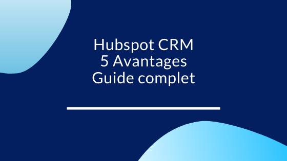 Avis Hubspot CRM: 5 avantages Guide complet