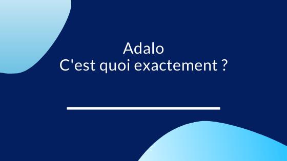 Avis Adalo C'est quoi exactement ?