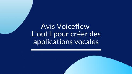 Avis Voiceflow : L'outil pour créer des applications vocales